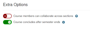 Extra options toggles for students to work across sections and course concludes when the semester ends