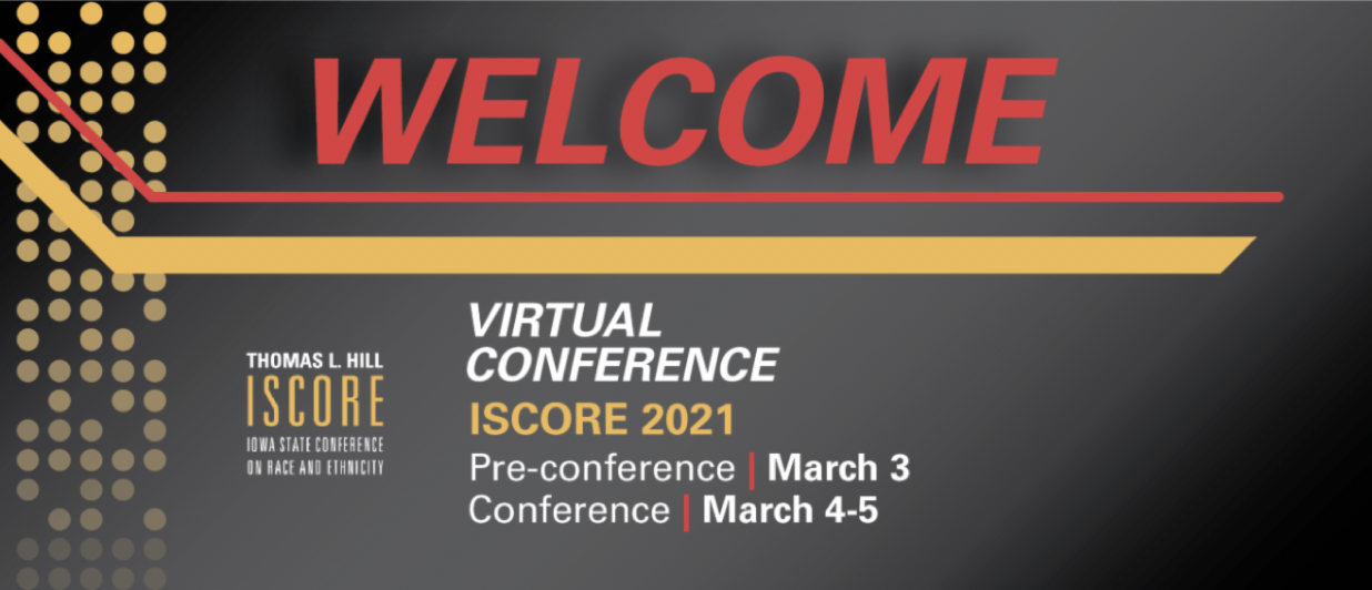 Welcome to the Iowa State Conference on Race and Ethnicity - Mar. 3 isthe pre-conference, Conferenc on Mar. 4-5